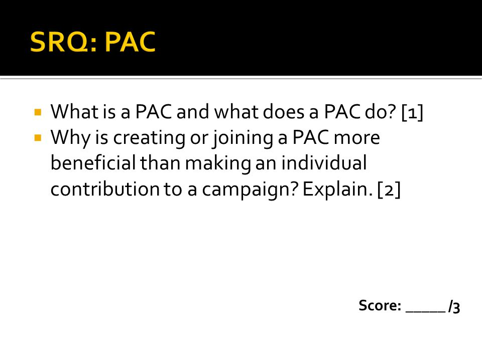 SRQ: PAC What is a PAC and what does a PAC do [1]